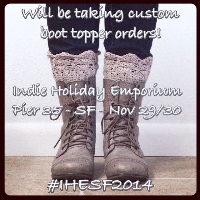 I'll be taking custom boot topper orders at the #IndieHolidayEmporium this weekend! Nov 29/30 @ #Pier35 Pick your size and colors, sample will be available to see! #IHESF2014 #ShopSmall #shoplocal #customorder #boottoppers #crochet #shopetsy #sfetsy #madetoorder #boots #accessories #bootwarmers